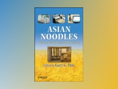 Asian Noodles: Science, Technology, and Processing av Gary G. Hou