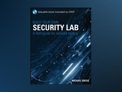Build Your Own Security Lab: A Field Guide for Network Testing av Michael Gregg