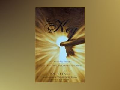 The Key: The Missing Secret for Attracting Anything You Want av Joe Vitale