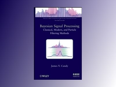 Bayesian Signal Processing: Classical, Modern and Particle Filtering Method av James V. Candy
