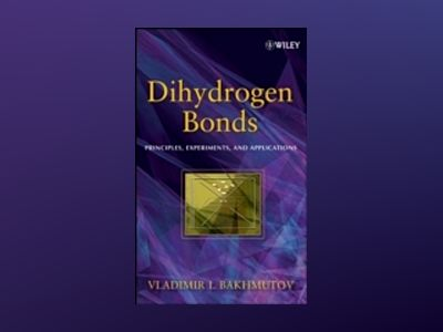 Dihydrogen Bond: Principles, Experiments, and Applications av Vladimir I. Bakhmutov
