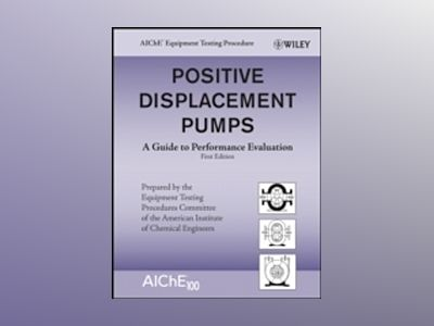 Positive Displacement Pumps: A Guide to Performance Evaluation av AIChE