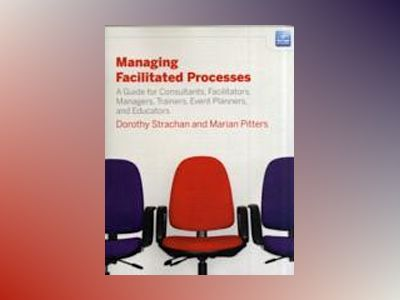 Managing Facilitated Processes: A Guide for Facilitators, Managers, Consult av Dorothy Strachan
