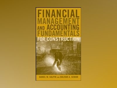 Financial Management and Accounting Fundamentals for Construction av Daniel W. Halpin