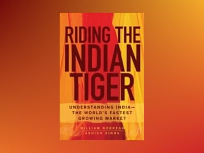 Riding the Indian Tiger: Understanding India -- the World's Fastest Growing av William Nobrega