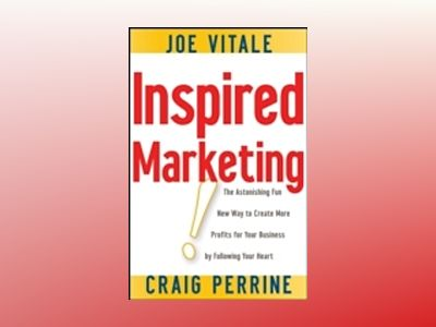 Inspired Marketing!: The Astonishing Fun New Way to Create More Profits for av Joe Vitale