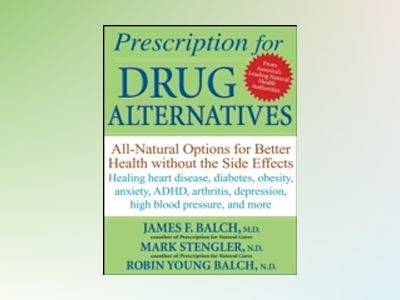 Prescription for Drug Alternatives: All-Natural Options for Better Health w av James Balch