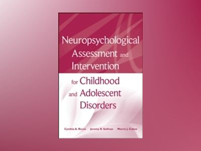 Neuropsychological Assessment and Intervention for Childhood and Adolescent av Cynthia A. Riccio
