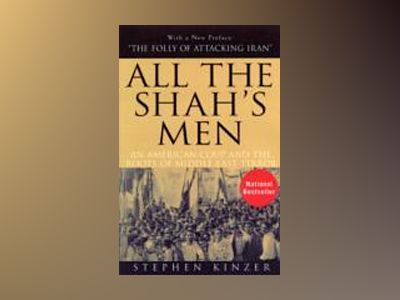All the Shah's Men: An American Coup and the Roots of Middle East Terror, 2 av Stephen Kinzer
