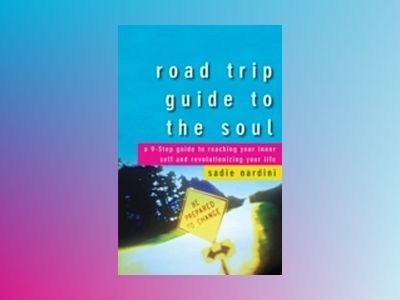 Road Trip Guide to the Soul: A 9-Step Guide to Reaching Your Inner Self and av Sadie Nardini