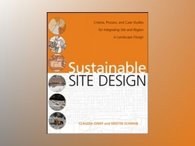 Sustainable Site Design : Criteria, Process, and Case Studies for Integrati av C. Dinep