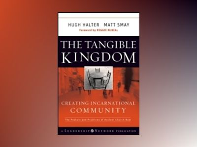 The Tangible Kingdom: Creating Incarnational Community av Hugh Halter