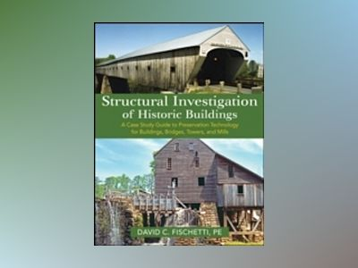 Structural Investigation of Historic Buildings: A Case Study Guide to Prese av D. C. Fischetti