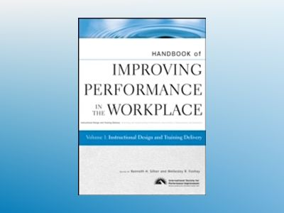Handbook of Improving Performance in the Workplace, Volume 1, Instructional av Wellesley R. Foshay