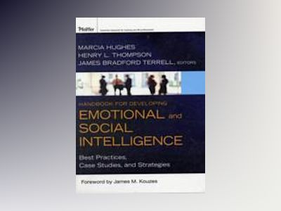 Handbook for Developing Emotional and Social Intelligence: Best Practices, av Marcia Hughes