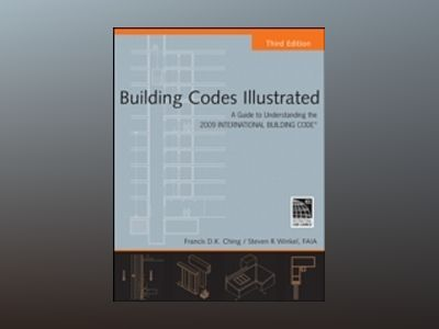 Building Codes Illustrated: A Guide to Understanding the 2009 International av Francis D. Ching