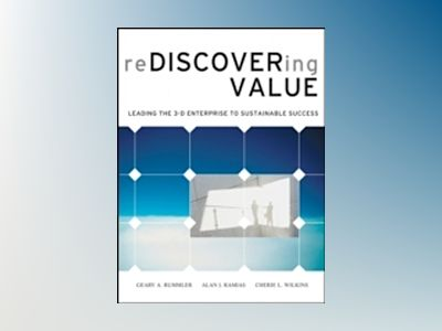 Rediscovering Value: Leading the 3-D Enterprise to Sustainable Success av Geary A. Rummler