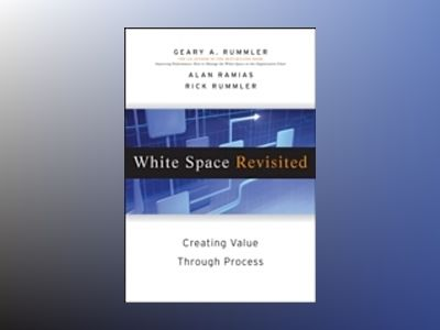White Space Revisited: Creating Value through Process av Geary A. Rummler
