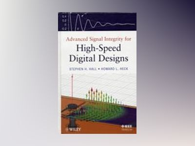Advanced Signal Integrity for High-Speed Digital Designs av Stephen H. Hall