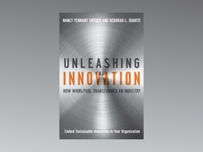 Unleashing Innovation : How Whirlpool Transformed an Industry av Nancy Tennant Snyder