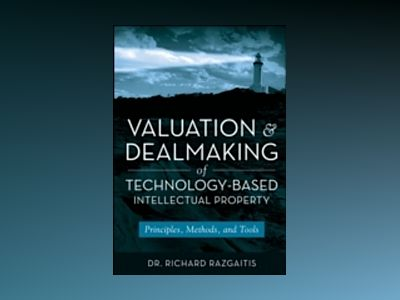 Valuation and Dealmaking of Technology-Based Intellectual Property: Princip av Richard Razgaitis