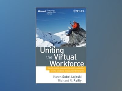 Uniting the Virtual Workforce: Transforming Leadership and Innovation in th av Karen Sobel Lojeski