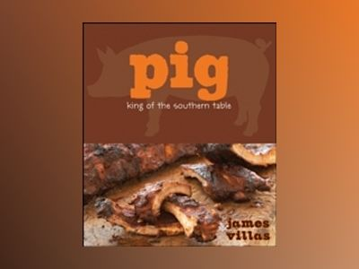 Pig: King of the Southern Table av James Villas