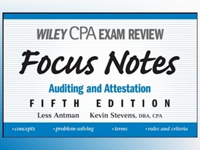 Wiley CPA Examination Review Focus Notes: Auditing and Attestation, 5th Edi av Less Antman