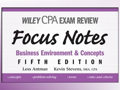 Wiley CPA Examination Review Focus Notes: Business Environment and Concepts av Less Antman