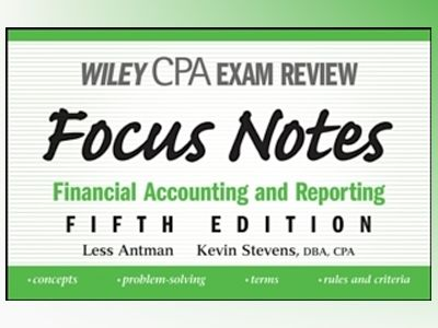 Wiley CPA Examination Review Focus Notes: Financial Accounting and Reportin av Less Antman