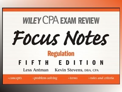 Wiley CPA Examination Review Focus Notes: Regulation, 5th Edition av Less Antman