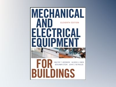 Mechanical and Electrical Equipment for Buildings, 11th Edition av Walter T. Grondzik
