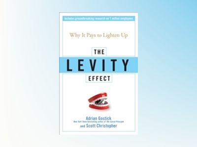 The Levity Effect: Why it Pays to Lighten Up av Adrian Gostick