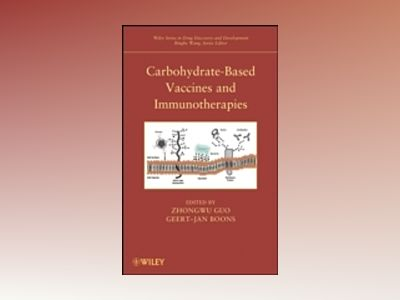 Carbohydrate-Based Vaccines and Immunotherapies av Zhongwu Guo
