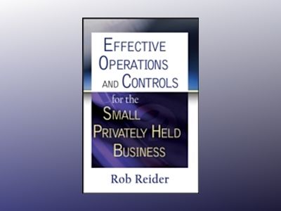 Effective Operations and Controls for the Small Privately Held Business av Rob Reider