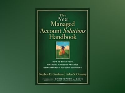 The New Managed Account Solutions Handbook: How to Build Your Financial Adv av Stephen D.Gresham