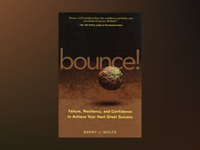 Bounce!: Failure, Resiliency, and Confidence to Achieve Your Next Great Suc av Barry J.Moltz