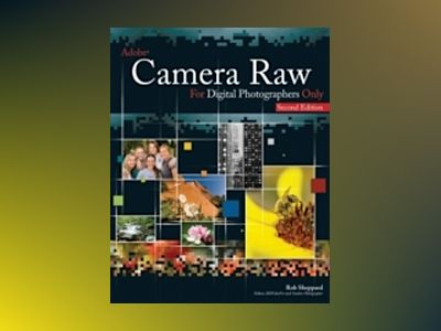 Adobe Camera Raw for Digital Photographers Only, 2nd Edition av Rob Sheppard
