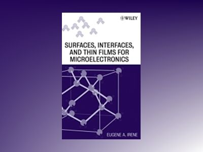 Electronic Material Science and Surfaces, Interfaces, and Thin Films for Mi av Eugene A. Irene