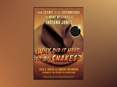 Why Did It Have To Be Snakes?: From Science to the Supernatural, The Many M av Lois H. Gresh