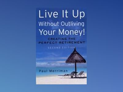 Live it Up without Outliving Your Money!: Getting the Most From Your Invest av Paul Merriman