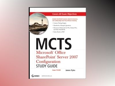 MCTS: Microsoft Office SharePoint Server 2007 Configuration Study Guide: Ex av James Pyles