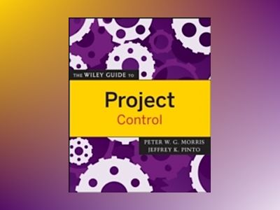 The Wiley Guide to Project Control av Peter Morris