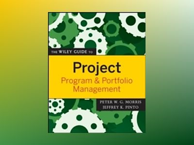 The Wiley Guide to Project, Program, and Portfolio Management av Peter Morris
