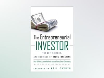 The Entrepreneurial Investor: The Art, Science, and Business of Value Inves av P. Orfalea