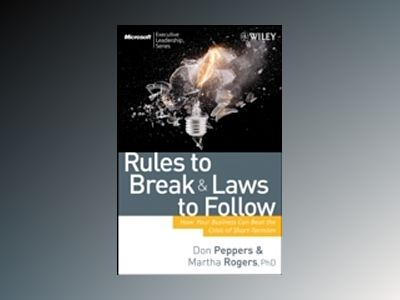 Rules to Break and Laws to Follow: How Your Business Can Beat the Crisis of av Don Peppers