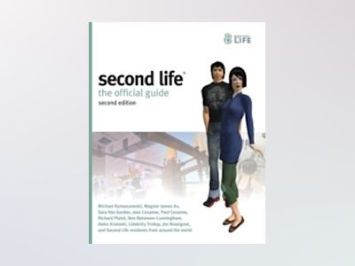 Second Life: The Official Guide, 2nd Edition av Michael Rymaszewski