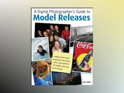 A Digital Photographer's Guide to Model Releases: Making the best business av Dan Heller