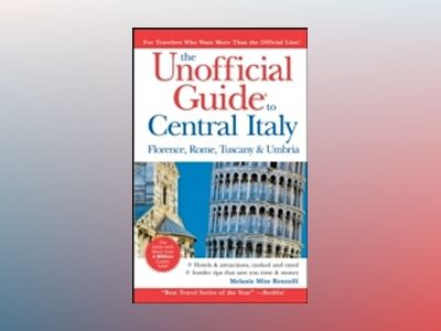 The Unofficial Guide to Central Italy: Florence, Rome, Tuscany, and Umbria, av Melanie Mize Renzulli