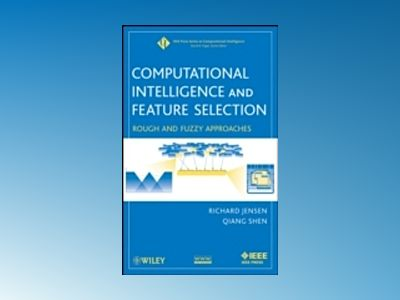 Computational Intelligence and Feature Selection: Rough and Fuzzy Approache av Rich Jensen
